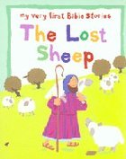 The Lost Sheep (My Very First Bible Stories Series) Board Book