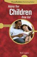 Homebuilders Parenting: Helping Your Children Know God Spiral