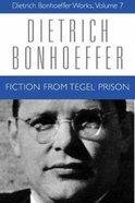 Fiction From Tegal Prison (#07 in Dietrich Bonhoeffer Works Series) Hardback