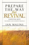 Prepare the Way For Revival: Essential Keys That Bring God's Manifest Presence Paperback
