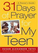 31 Days of Prayer For My Teen (A Parent's Guide) Paperback