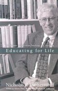 Educating For Life: Christian Teaching & Learning Paperback