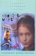 Absolutely Worthy (#04 in Laurel Shadrach Series) Paperback