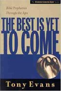 The Best is Yet to Come (Understanding God Series) Paperback