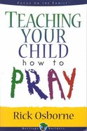 Teaching Your Child How to Pray (Heritage Builders Series) Paperback