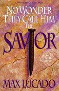 No Wonder They Call Him the Savior (Large Print) (Chronicles Of The Cross Series) Paperback