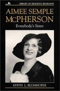 Everybody's Sister (Aimee Semple Mcpherson) (Library Of Religious Biography Series) Paperback