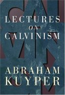 Lectures on Calvinism Paperback