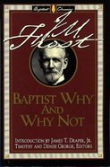Baptist Why and Why Not (Library Of Baptist Classics Series) Paperback
