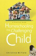 Homeschooling the Challenging Child Paperback