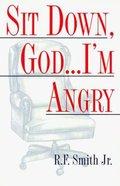 Sit Down, God...I'm Angry