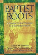 Baptist Roots: A Reader Theology of a Christian People Paperback