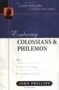 Exploring Colossians & Philemon (John Phillips Commentary Series) Hardback