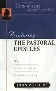 Exploring the Pastoral Epistles (John Phillips Commentary Series) Hardback