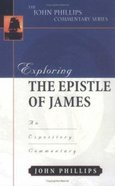 Exploring the Epistle of James (John Phillips Commentary Series) Hardback