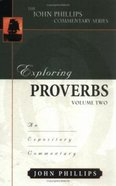 Exploring Proverbs (Volume 2) (John Phillips Commentary Series)