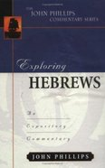 Exploring Hebrews (John Phillips Commentary Series) Hardback