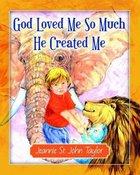 God Loved Me So Much He Created Me Hardback