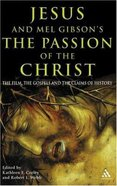 Jesus and Mel Gibson's the Passion of the Christ Paperback