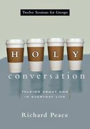 Holy Conversation: Talking About God in Everyday Life (12 Sessions) Paperback