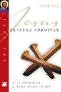 Jesus 101: Jesus, Extreme Forgiver (Jesus 101 Bible Studies Series)