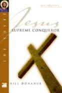 Jesus 101: Jesus, Supreme Conqueror (Jesus 101 Bible Studies Series) Paperback