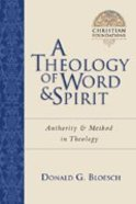 A Theology of Word & Spirit (#01 in Christian Foundations Series) Paperback