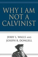 Why I Am Not a Calvinist Paperback