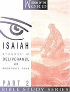 Isaiah Part 2 - Prophet of Deliverance and Messianic Hope (#07 in Wisdom Of The Word Series) Paperback