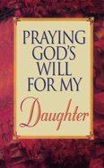 Praying God's Will For My Daughter (Praying God's Will Series) Paperback