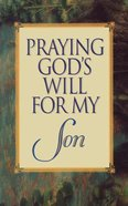 Praying God's Will For My Son (Praying God's Will Series) Paperback