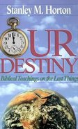 Our Destiny: Biblical Teachings on the Last Things Hardback