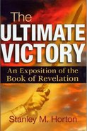 Ultimate Victory: An Exposition of the Book of Revelation Paperback