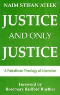 Justice and Only Justice: A Palestinian Theology of Liberation Paperback