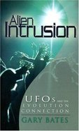 Alien Intrusion: Ufos and the Evolution Connection (& Expanded) Paperback