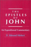 The Epistles of John: An Expositional Commentary Paperback