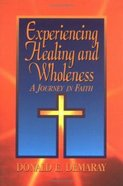 Experiencing Healing and Wholeness Paperback