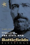Stories of Faith and Courage From the Civil War (Battlefields & Blessings Series) Paperback