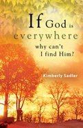 If God is Everywhere Why Can't I Find Him? Paperback