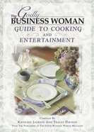 The Godly Business Woman Guide to Cooking and Entertainment Paperback