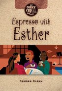 Coffee Cup: Espresso With Esther (Coffee Cup Bible Studies Series)
