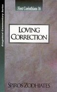 Ecs Loving Correction (1 Corinthians 16) (Exegetical Commentary Series) Paperback