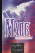 Gospel of Mark: Christ the Servant (21st Century Biblical Commentary Series) Hardback