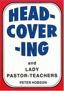 Head Covering and Lady Pastor-Teachers Paperback