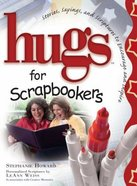 Hugs For Scrapbookers Hardback