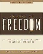 Journey to Freedom Facilitator's Guide Paperback