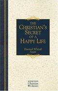 The Christian's Secret of a Happy Life (Hendrickson Christian Classics Series) Hardback