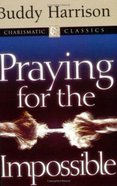 Charismatic Classics: Praying For the Impossible Paperback