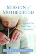 The Mission of Motherhood Paperback
