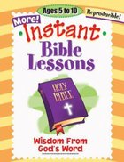 Wisdom From God's Word (Reproducible) (Instant Bible Lessons Series) Paperback
